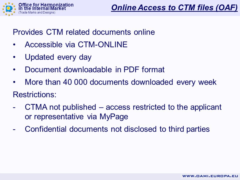 Office for Harmonization in the Internal Market (Trade Marks and Designs) Provides CTM related documents online Accessible via CTM-ONLINE Updated ever
