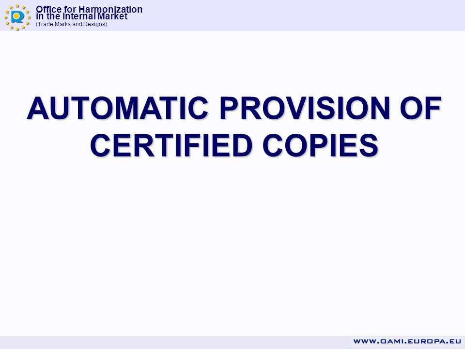 Office for Harmonization in the Internal Market (Trade Marks and Designs) AUTOMATIC PROVISION OF CERTIFIED COPIES