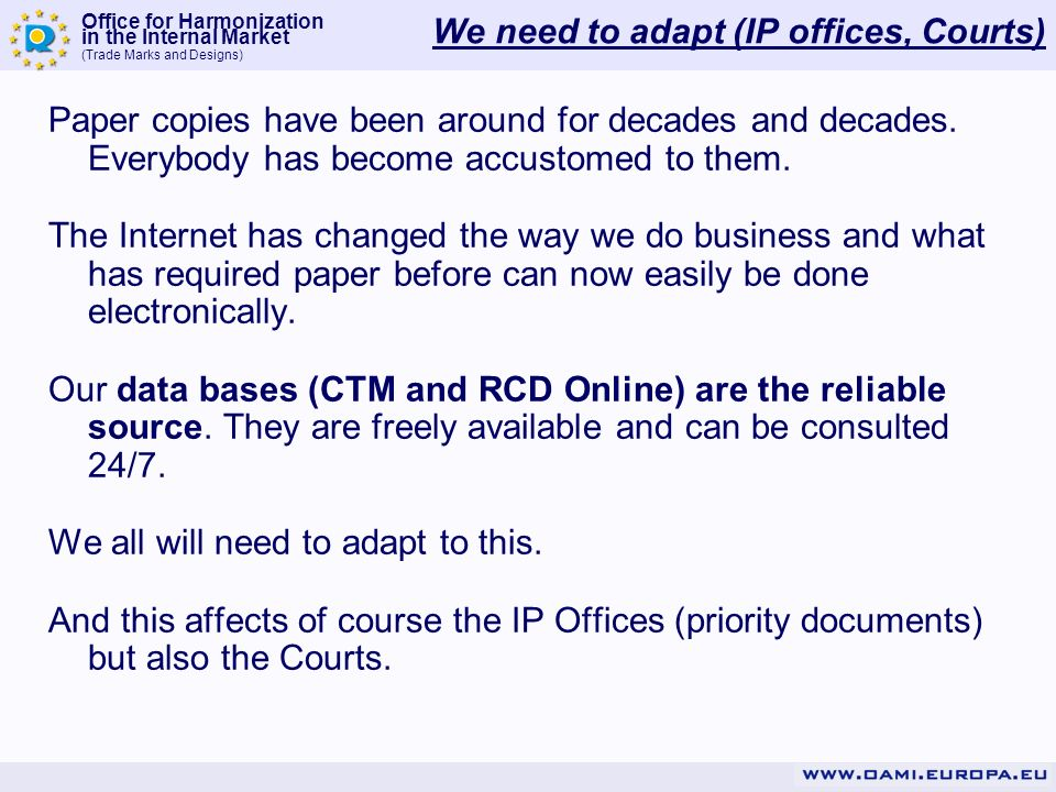 Office for Harmonization in the Internal Market (Trade Marks and Designs) We need to adapt (IP offices, Courts) Paper copies have been around for deca
