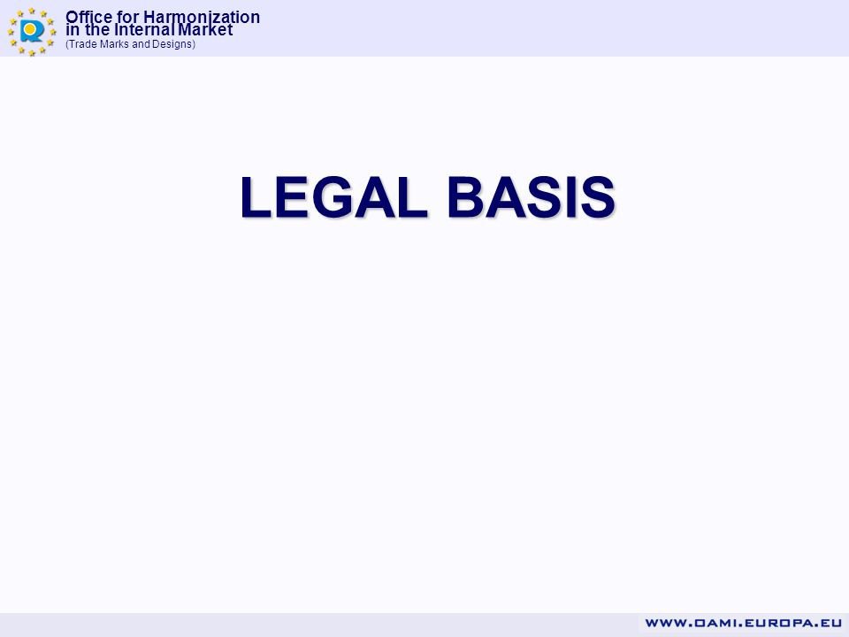 Office for Harmonization in the Internal Market (Trade Marks and Designs) LEGAL BASIS