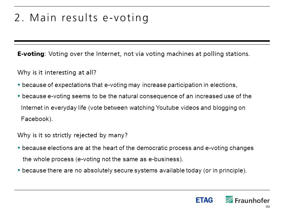 2. Main results e-voting E-voting : Voting over the Internet, not via voting machines at polling stations. Why is it interesting at all? because of ex