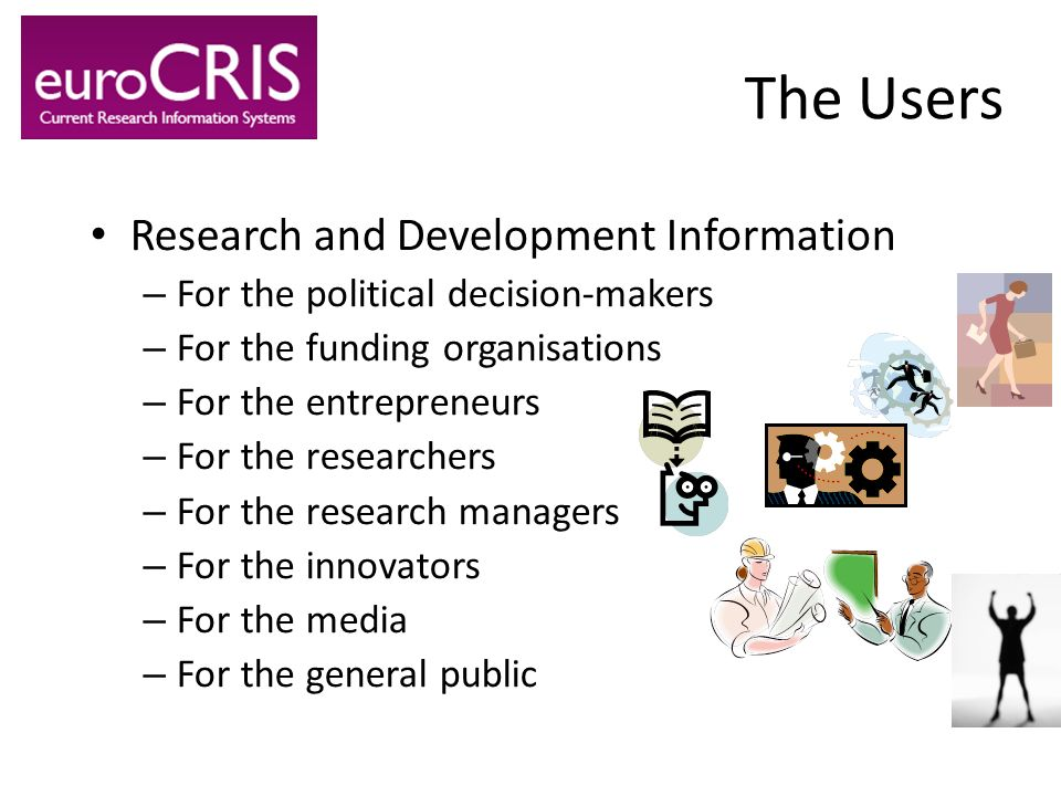 The Users Research and Development Information – For the political decision-makers – For the funding organisations – For the entrepreneurs – For the r