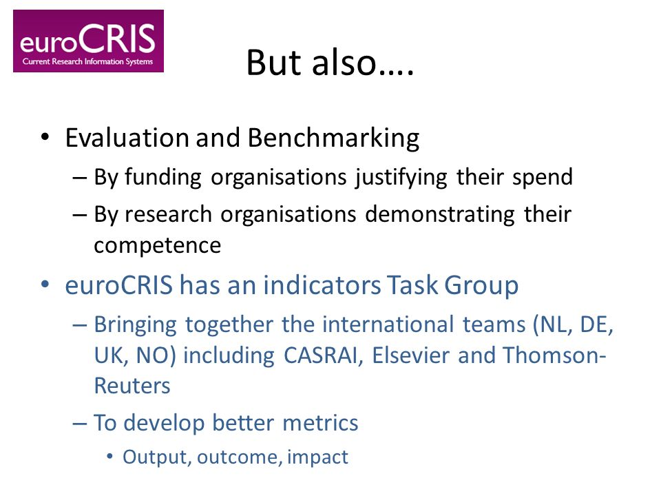 But also…. Evaluation and Benchmarking – By funding organisations justifying their spend – By research organisations demonstrating their competence eu