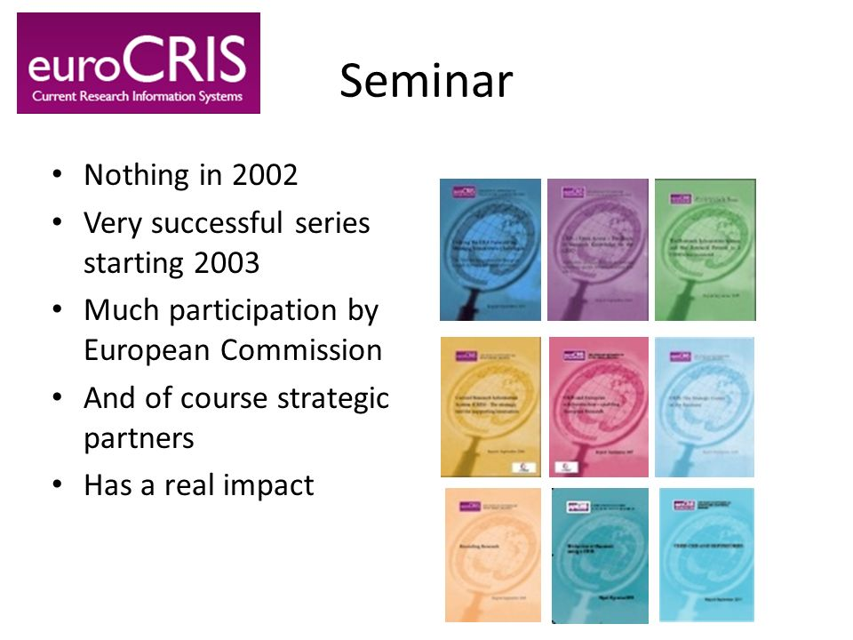 Seminar Nothing in 2002 Very successful series starting 2003 Much participation by European Commission And of course strategic partners Has a real imp