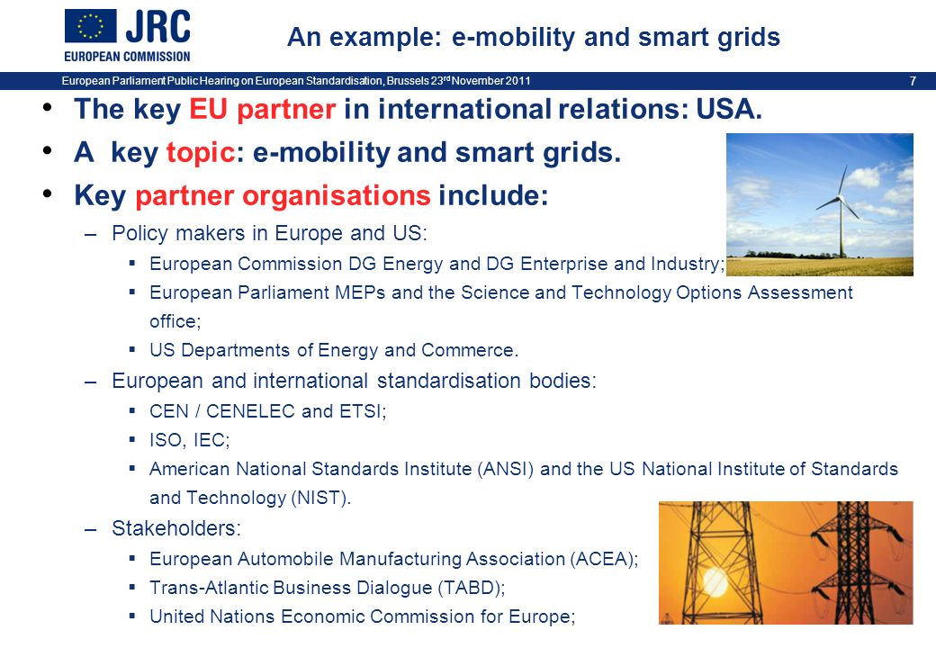 European Parliament Public Hearing on European Standardisation, Brussels 23 rd November 2011 7 An example: e-mobility and smart grids The key EU partner in international relations: USA.