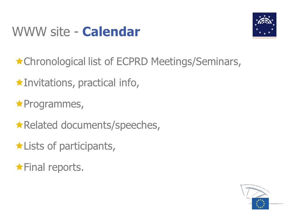 WWW site - Calendar Chronological list of ECPRD Meetings/Seminars, Invitations, practical info, Programmes, Related documents/speeches, Lists of parti