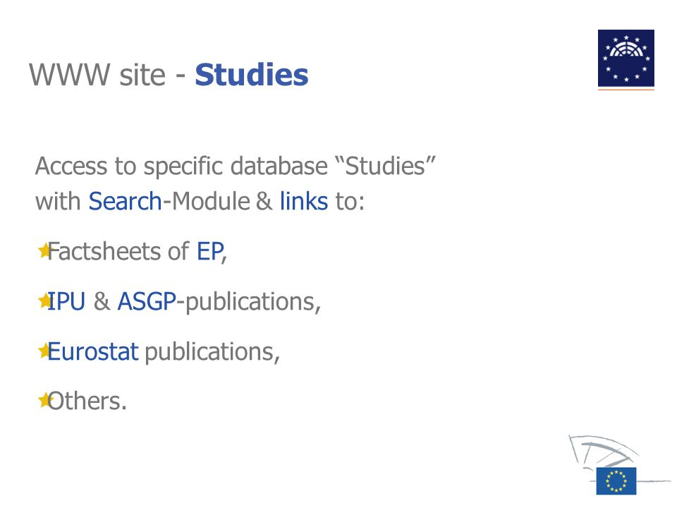 WWW site - Studies Access to specific database Studies with Search-Module & links to: Factsheets of EP, IPU & ASGP-publications, Eurostat publications