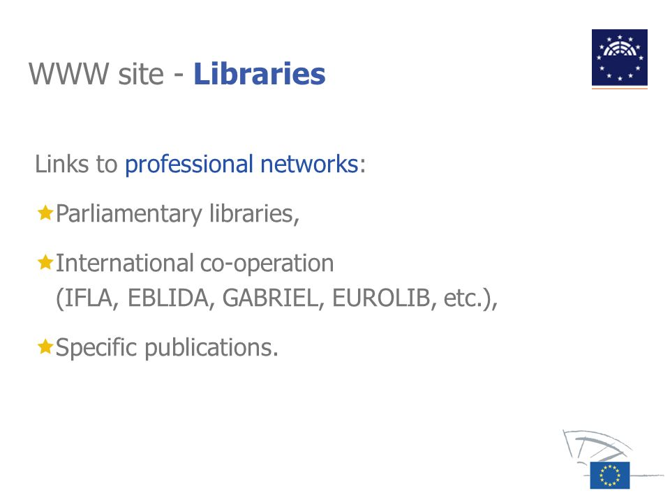 WWW site - Libraries Links to professional networks: Parliamentary libraries, International co-operation (IFLA, EBLIDA, GABRIEL, EUROLIB, etc.), Speci