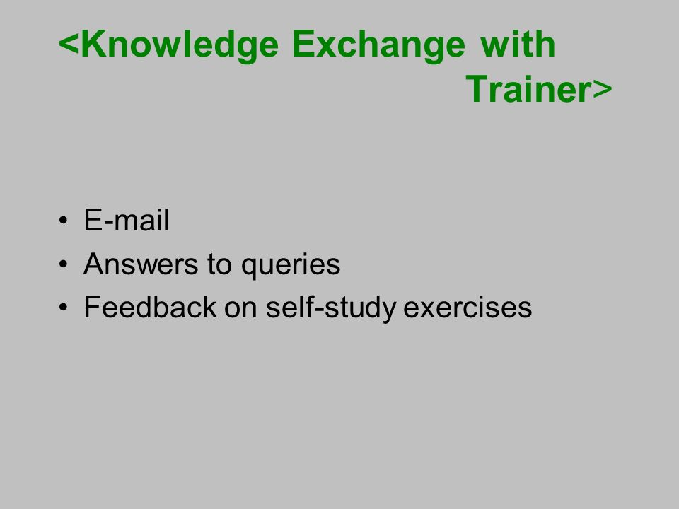 E-mail Answers to queries Feedback on self-study exercises