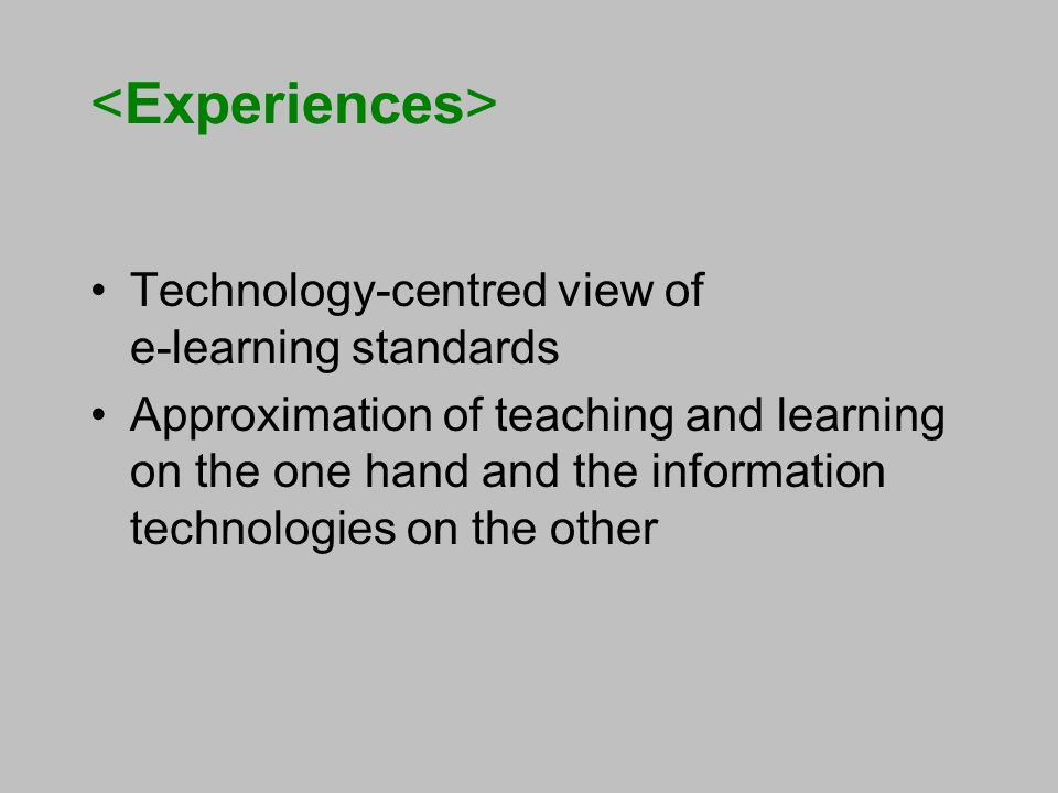 Technology-centred view of e-learning standards Approximation of teaching and learning on the one hand and the information technologies on the other