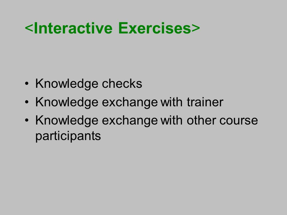 Knowledge checks Knowledge exchange with trainer Knowledge exchange with other course participants