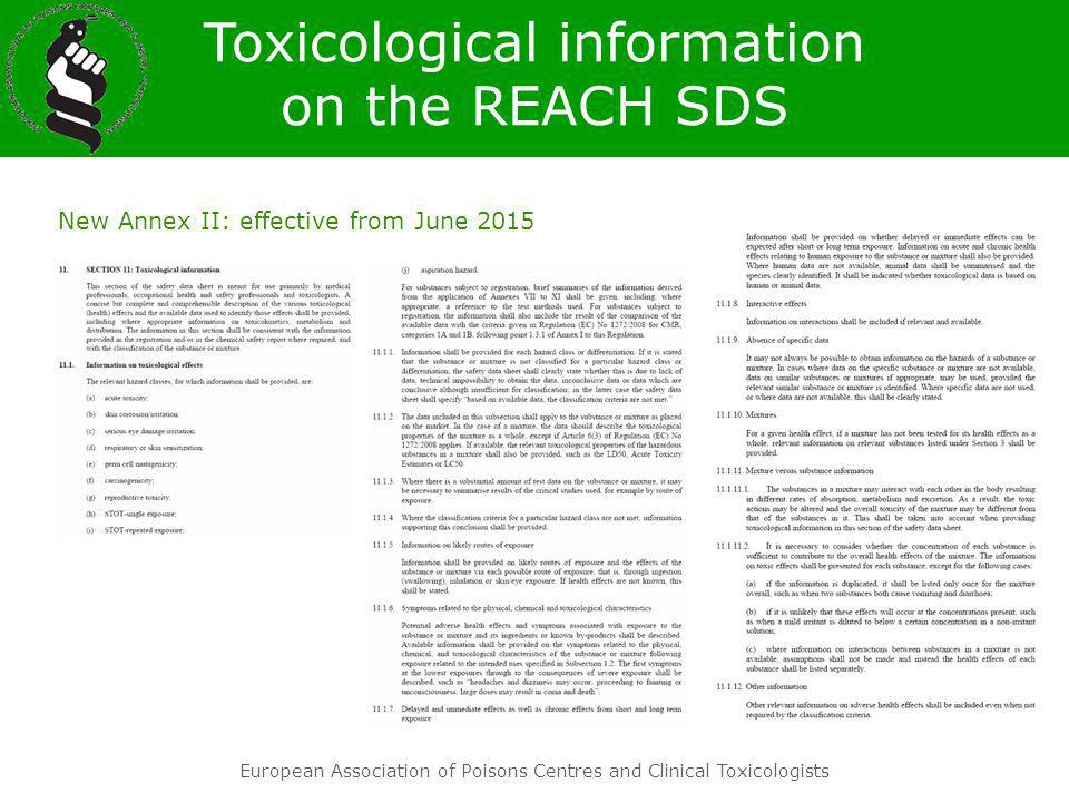 European Association of Poisons Centres and Clinical Toxicologists New Annex II: effective from June 2015 Toxicological information on the REACH SDS