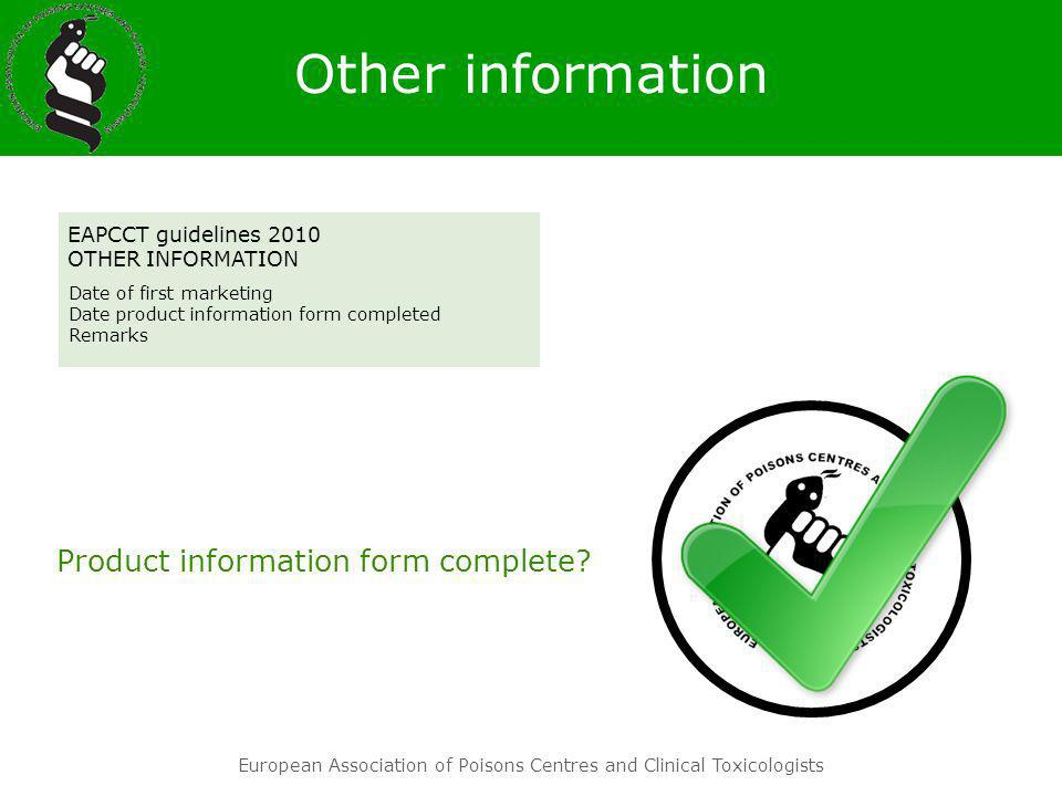 European Association of Poisons Centres and Clinical Toxicologists Date of first marketing Date product information form completed Remarks EAPCCT guid