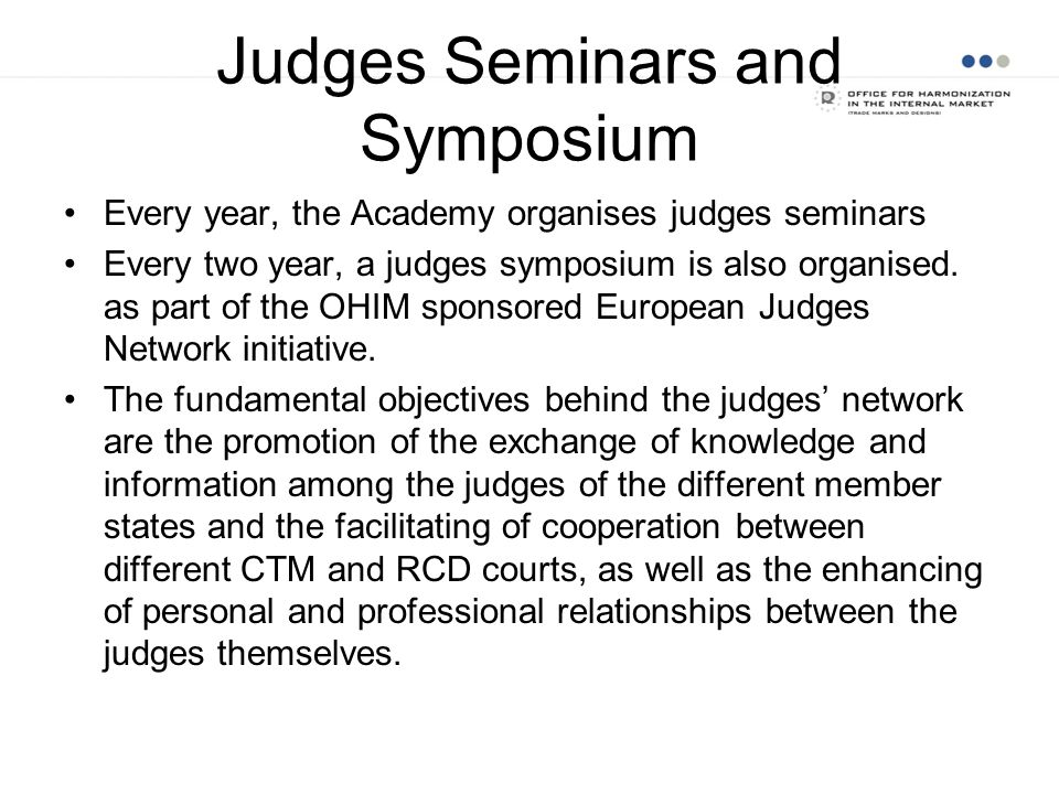 Judges Seminars and Symposium Every year, the Academy organises judges seminars Every two year, a judges symposium is also organised. as part of the O