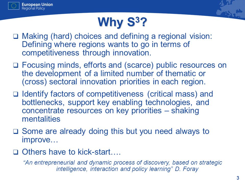 3 Why S 3 ? Making (hard) choices and defining a regional vision: Defining where regions wants to go in terms of competitiveness through innovation. F