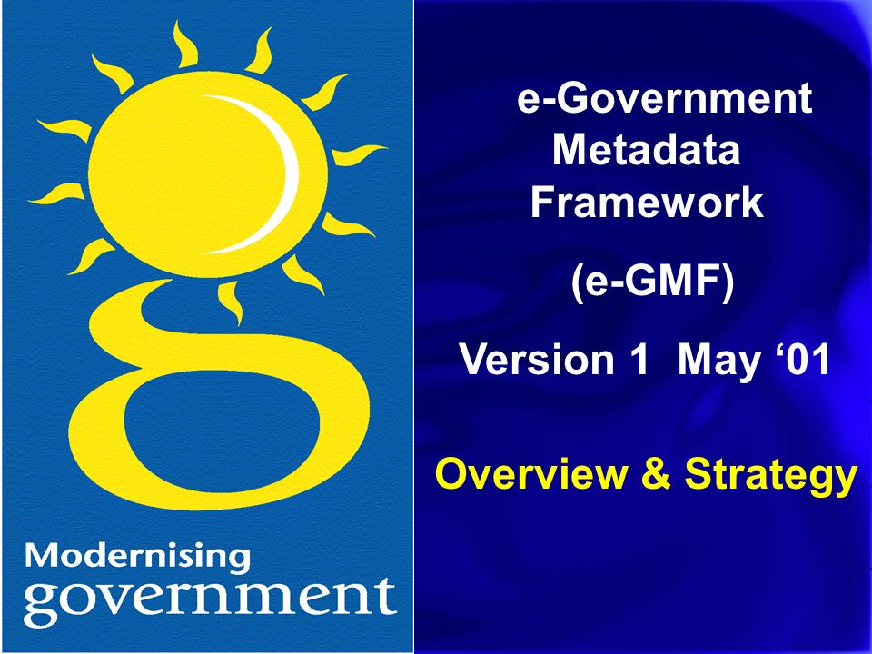 e-Government Metadata Framework (e-GMF) Version 1 May 01 Overview & Strategy