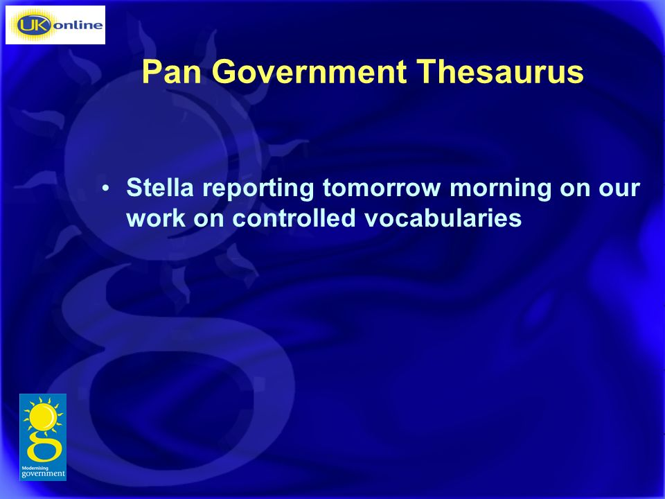 Pan Government Thesaurus Stella reporting tomorrow morning on our work on controlled vocabularies