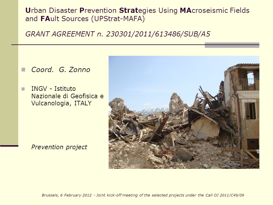 Brussels, 6 February 2012 - Joint kick-off meeting of the selected projects under the Call OJ 2011/C49/09 Urban Disaster Prevention Strategies Using MAcroseismic Fields and FAult Sources (UPStrat-MAFA) GRANT AGREEMENT n.