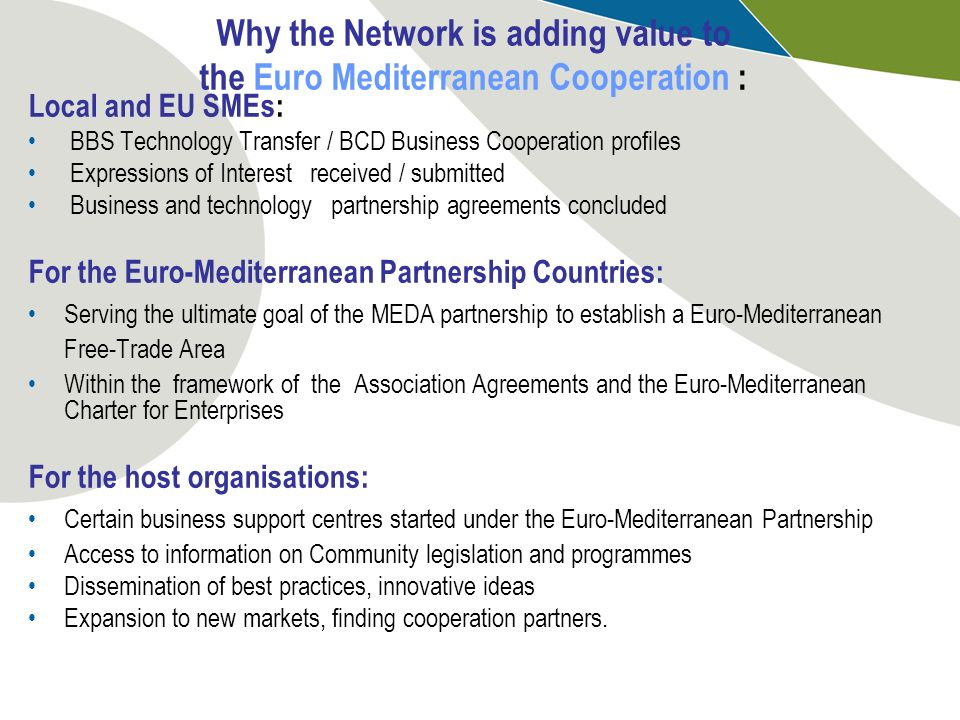 Why the Network is adding value to the Euro Mediterranean Cooperation : Local and EU SMEs: BBS Technology Transfer / BCD Business Cooperation profiles