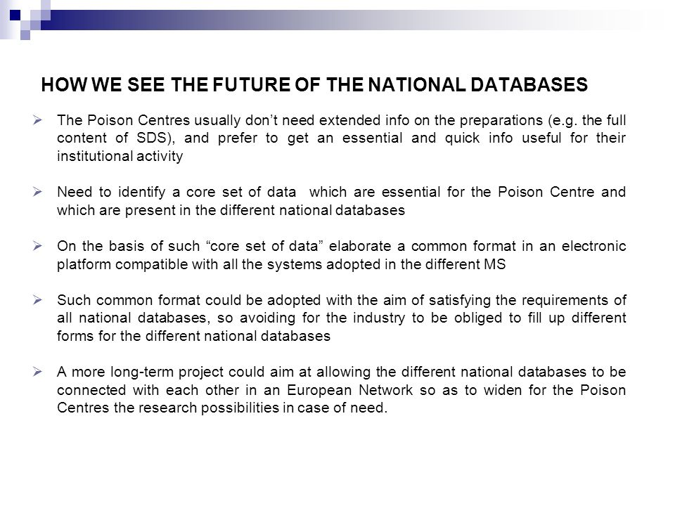 HOW WE SEE THE FUTURE OF THE NATIONAL DATABASES The Poison Centres usually dont need extended info on the preparations (e.g.