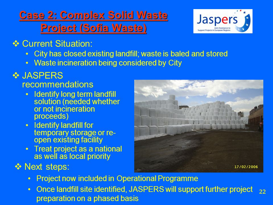 22 Case 2: Complex Solid Waste Project (Sofia Waste) Current Situation: City has closed existing landfill; waste is baled and stored Waste incineratio