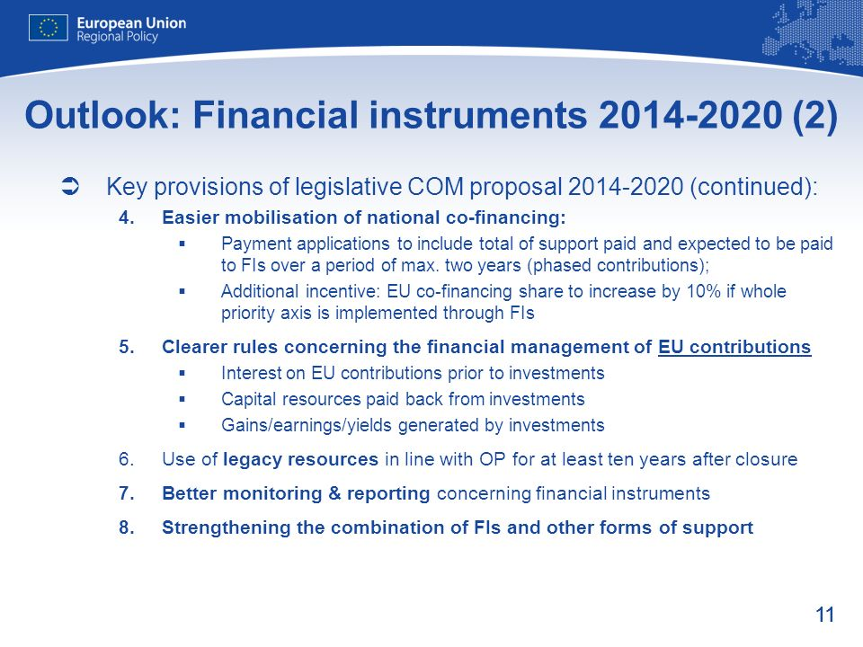 11 Outlook: Financial instruments 2014-2020 (2) Key provisions of legislative COM proposal 2014-2020 (continued): Easier mobilisation of national co-f