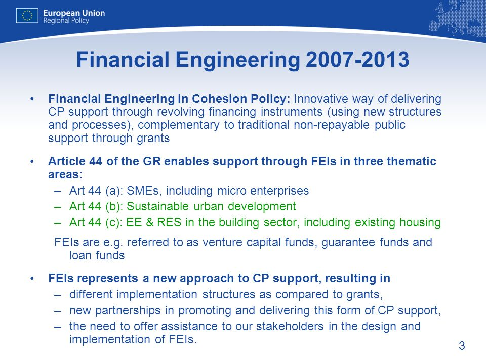 3 Financial Engineering in Cohesion Policy: Innovative way of delivering CP support through revolving financing instruments (using new structures and