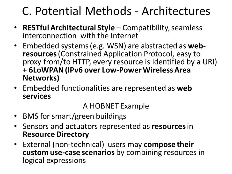 C. Potential Methods - Architectures RESTful Architectural Style – Compatibility, seamless interconnection with the Internet Embedded systems (e.g. WS