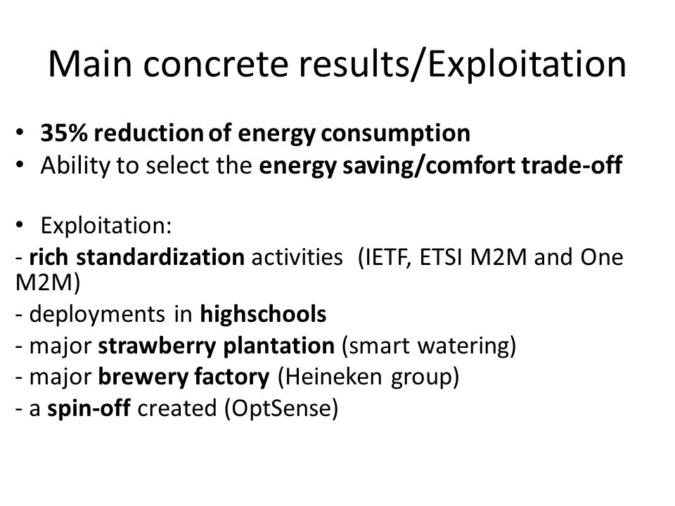 Main concrete results/Exploitation 35% reduction of energy consumption Ability to select the energy saving/comfort trade-off Exploitation: - rich stan