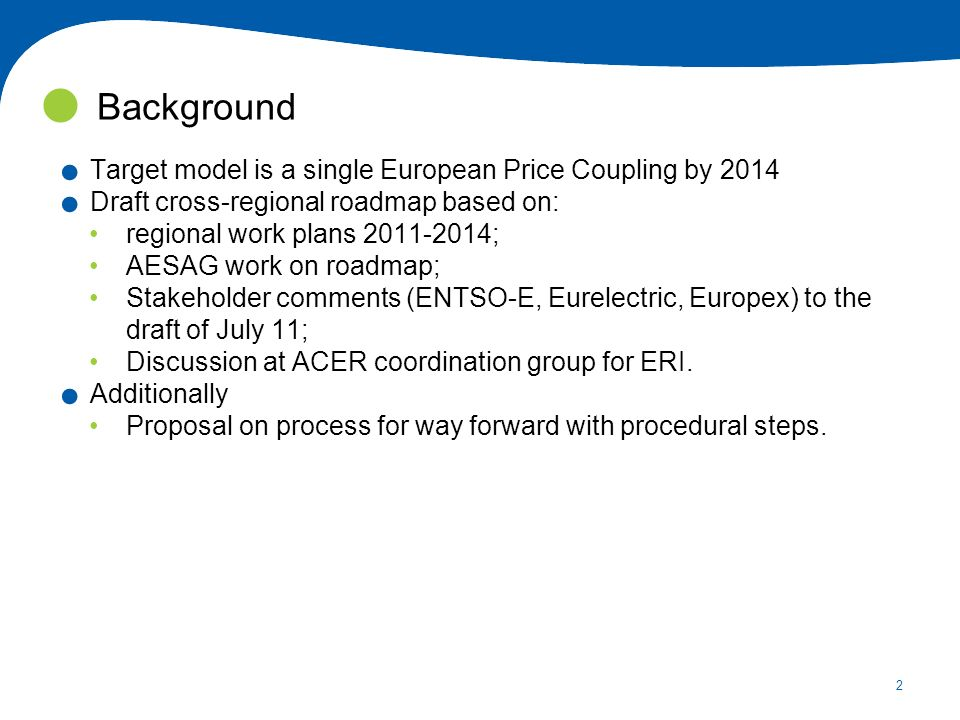 2. Target model is a single European Price Coupling by 2014.