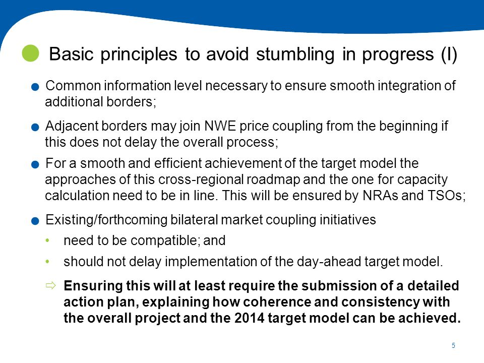 5. Common information level necessary to ensure smooth integration of additional borders;. Adjacent borders may join NWE price coupling from the begin