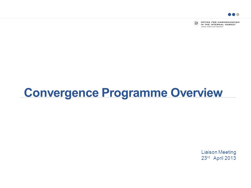 Liaison Meeting 23 rd April 2013 Convergence Programme Overview