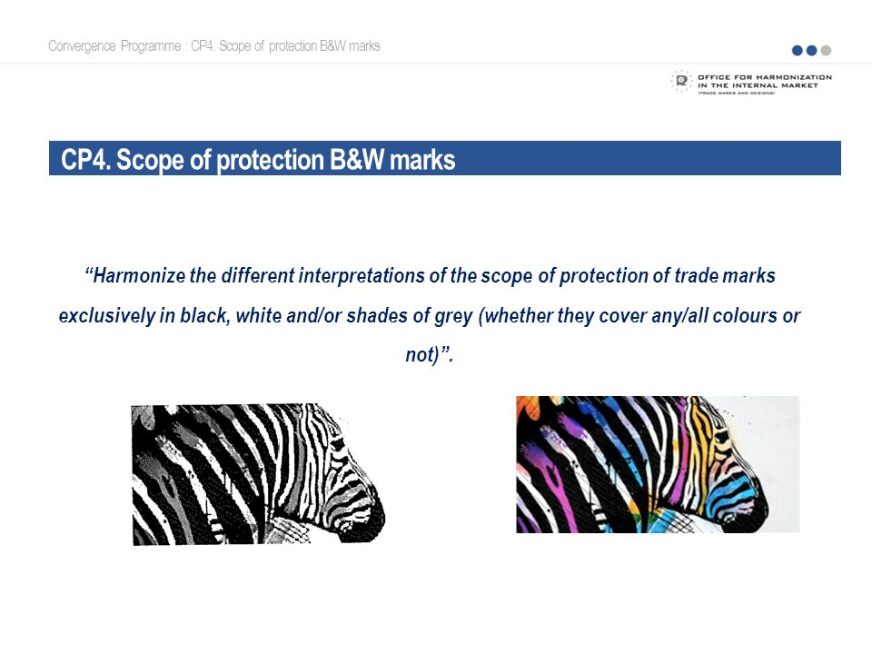 Convergence Programme : CP4. Scope of protection B&W marks Harmonize the different interpretations of the scope of protection of trade marks exclusive