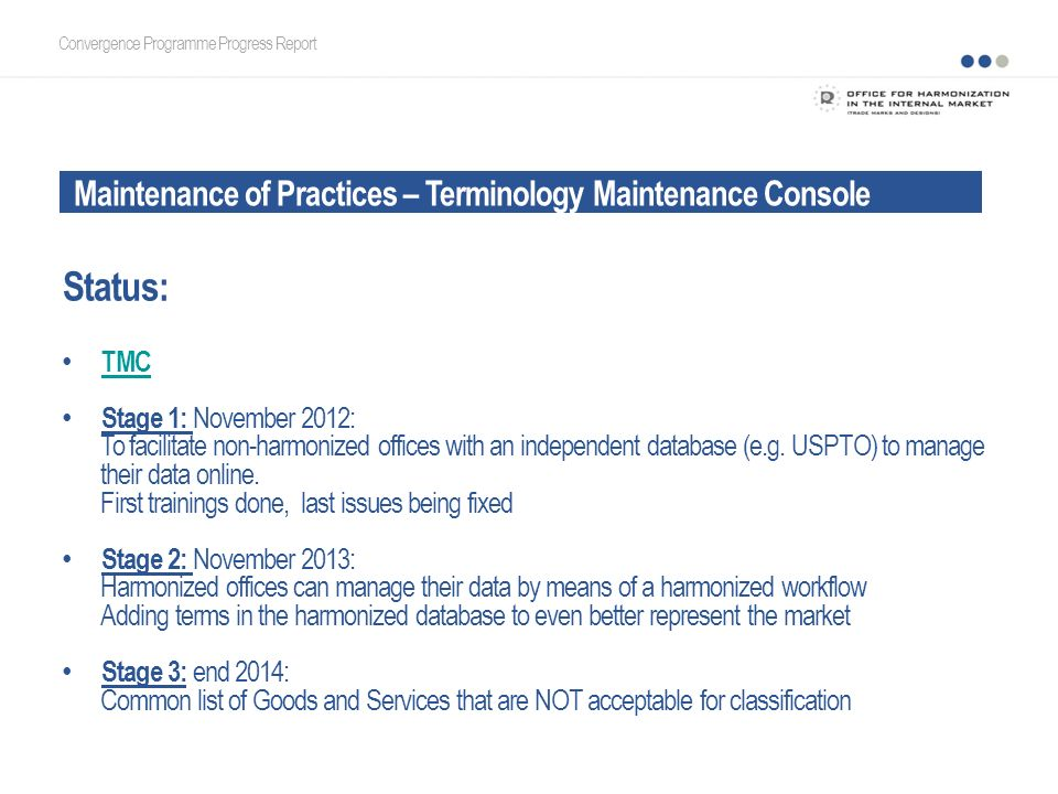 Maintenance of Practices – Terminology Maintenance Console Convergence Programme Progress Report Status: TMC Stage 1: November 2012: To facilitate non-harmonized offices with an independent database (e.g.