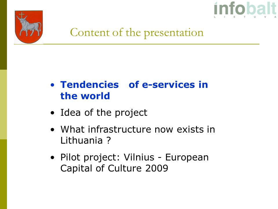 Content of the presentation Tendencies of e-services in the world Idea of the project What infrastructure now exists in Lithuania .