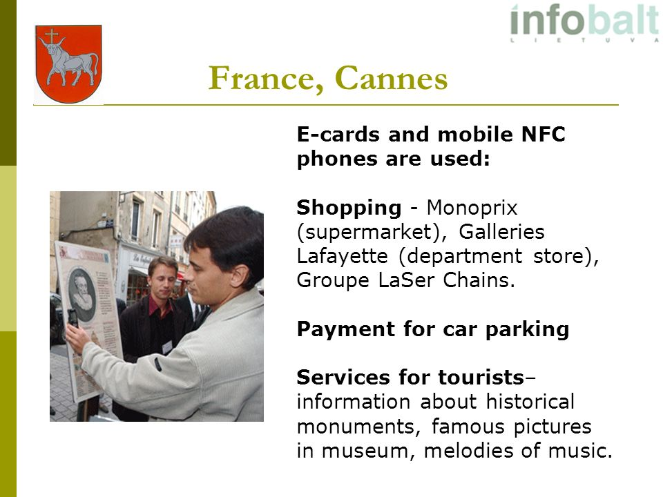France, Cannes E-cards and mobile NFC phones are used: Shopping - Monoprix (supermarket), Galleries Lafayette (department store), Groupe LaSer Chains.