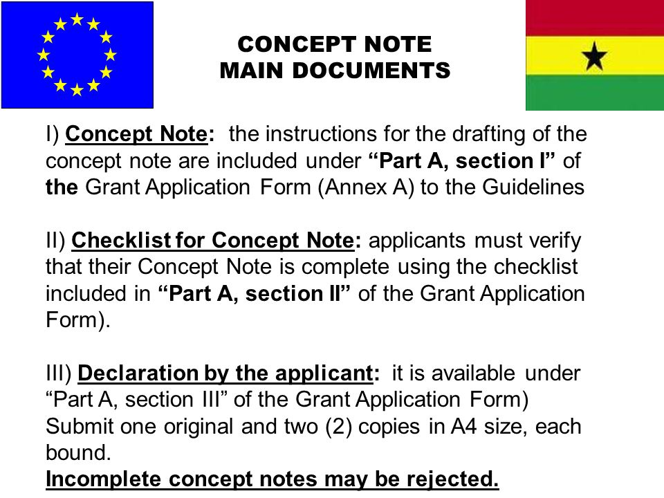 CONCEPT NOTE MAIN DOCUMENTS I) Concept Note: the instructions for the drafting of the concept note are included under Part A, section I of the Grant A