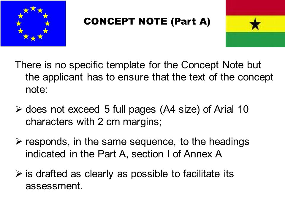 CONCEPT NOTE (Part A) There is no specific template for the Concept Note but the applicant has to ensure that the text of the concept note: does not e