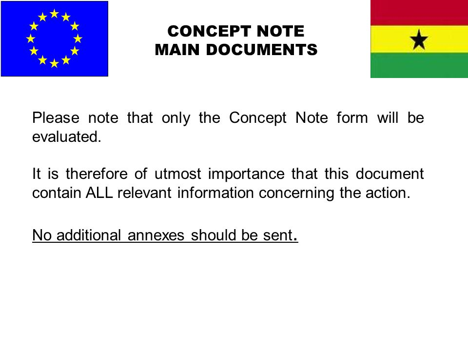 CONCEPT NOTE MAIN DOCUMENTS Please note that only the Concept Note form will be evaluated. It is therefore of utmost importance that this document con