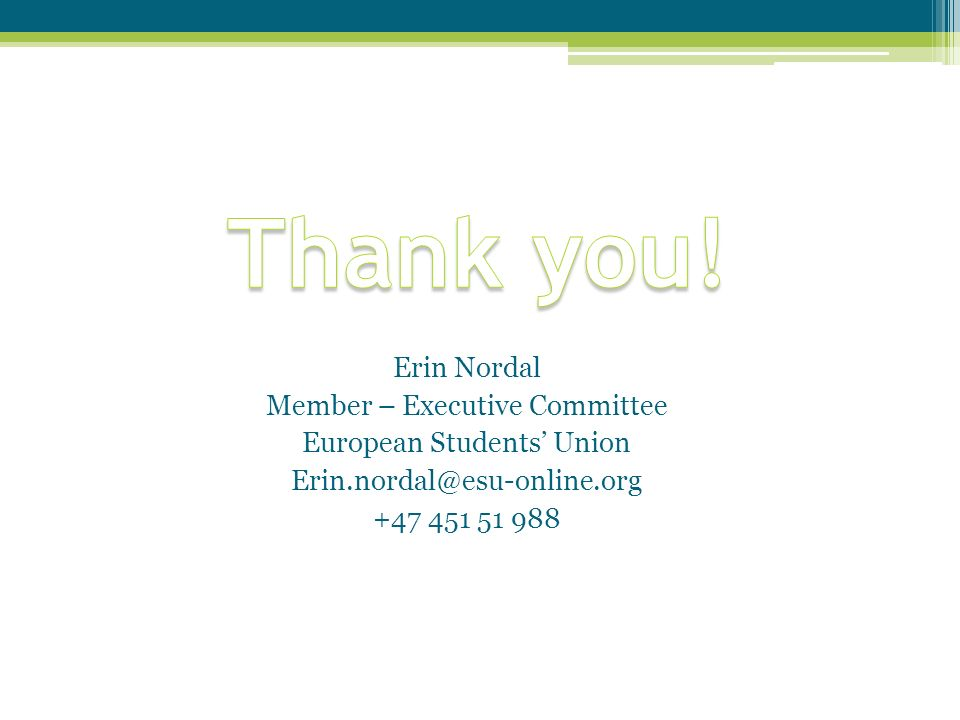 Erin Nordal Member – Executive Committee European Students Union Erin.nordal@esu-online.org +47 451 51 988