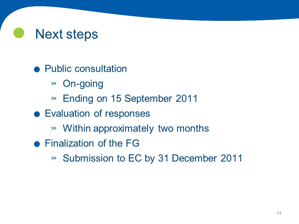11 Next steps. Public consultation » On-going » Ending on 15 September 2011.
