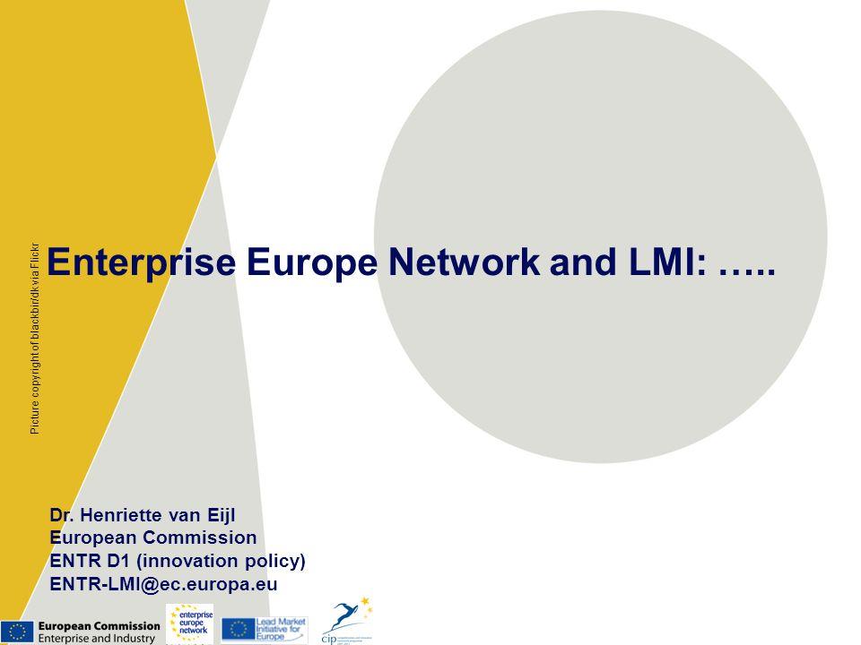 Enterprise Europe Network and LMI: ….. Dr. Henriette van Eijl European Commission ENTR D1 (innovation policy) ENTR-LMI@ec.europa.eu Picture copyright