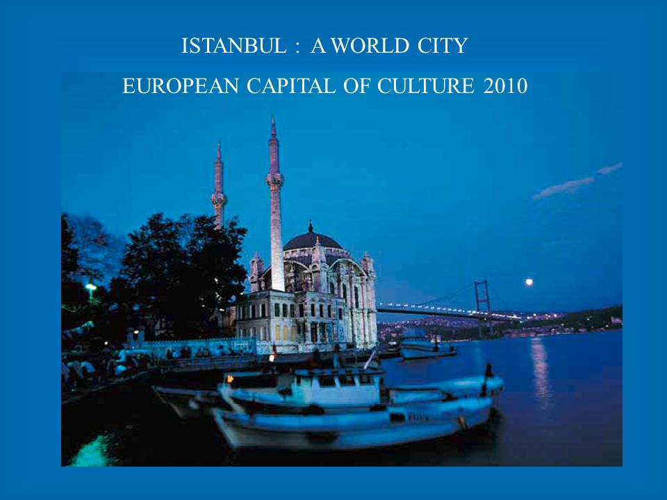 ISTANBUL : A WORLD CITY EUROPEAN CAPITAL OF CULTURE 2010