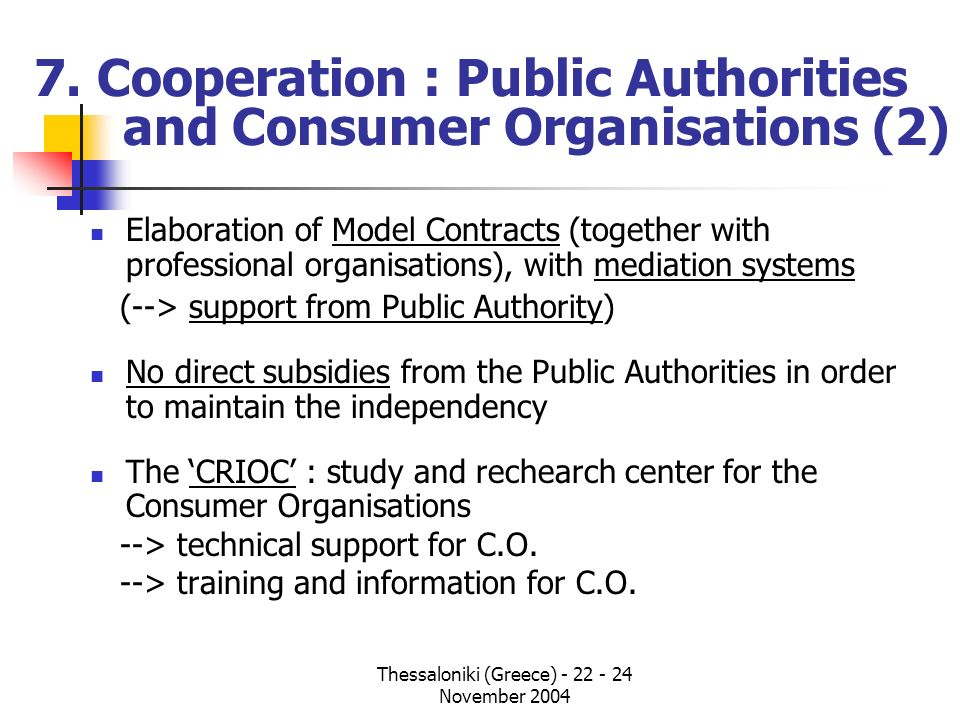 Thessaloniki (Greece) - 22 - 24 November 2004 7. Cooperation : Public Authorities and Consumer Organisations (2) Elaboration of Model Contracts (toget
