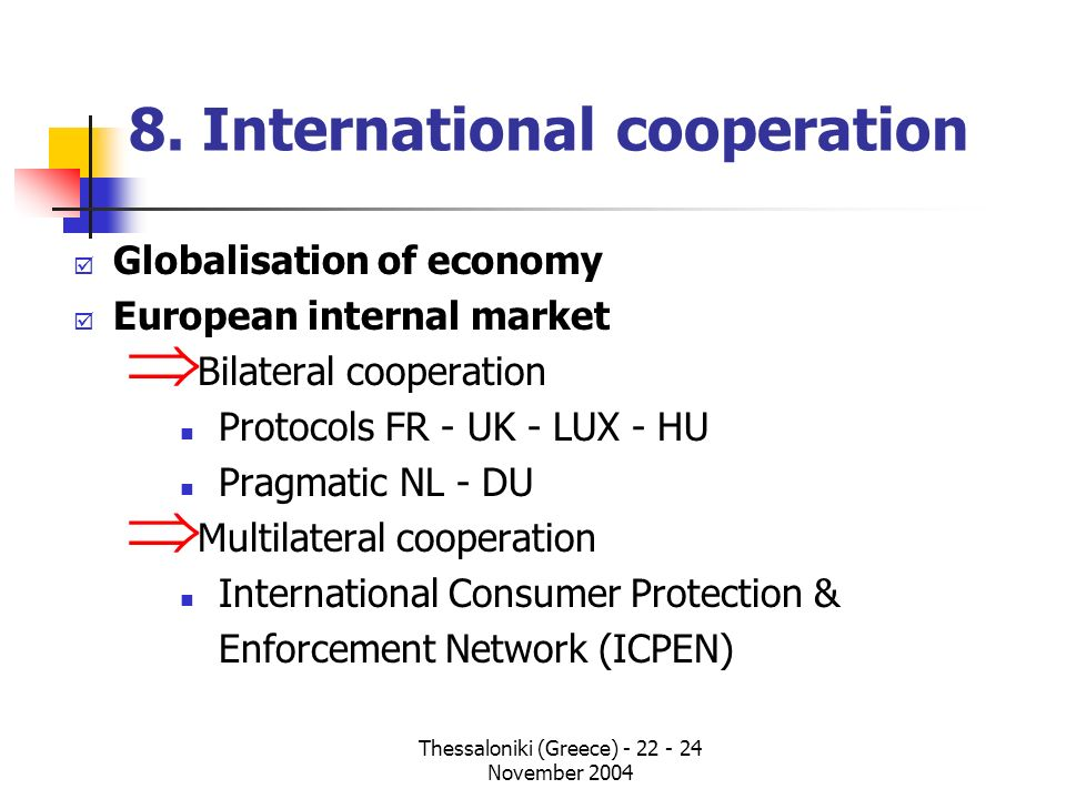 Thessaloniki (Greece) - 22 - 24 November 2004 8. International cooperation þ Globalisation of economy þ European internal market Bilateral cooperation