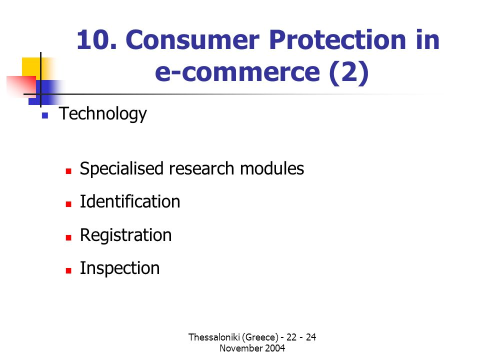 Thessaloniki (Greece) - 22 - 24 November 2004 10. Consumer Protection in e-commerce (2) Technology Specialised research modules Identification Registr