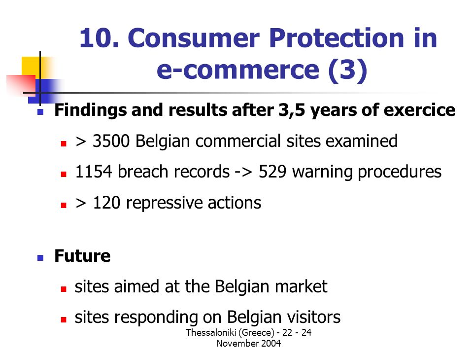 10. Consumer Protection in e-commerce (3) Findings and results after 3,5 years of exercice > 3500 Belgian commercial sites examined 1154 breach record