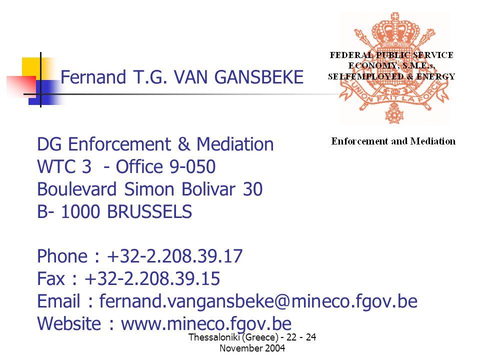 Thessaloniki (Greece) - 22 - 24 November 2004 Fernand T.G. VAN GANSBEKE DG Enforcement & Mediation WTC 3 - Office 9-050 Boulevard Simon Bolivar 30 B-