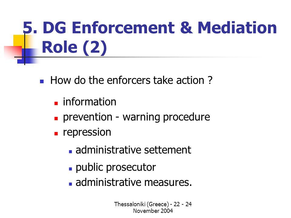 Thessaloniki (Greece) - 22 - 24 November 2004 5. DG Enforcement & Mediation Role (2) How do the enforcers take action ? information prevention - warni
