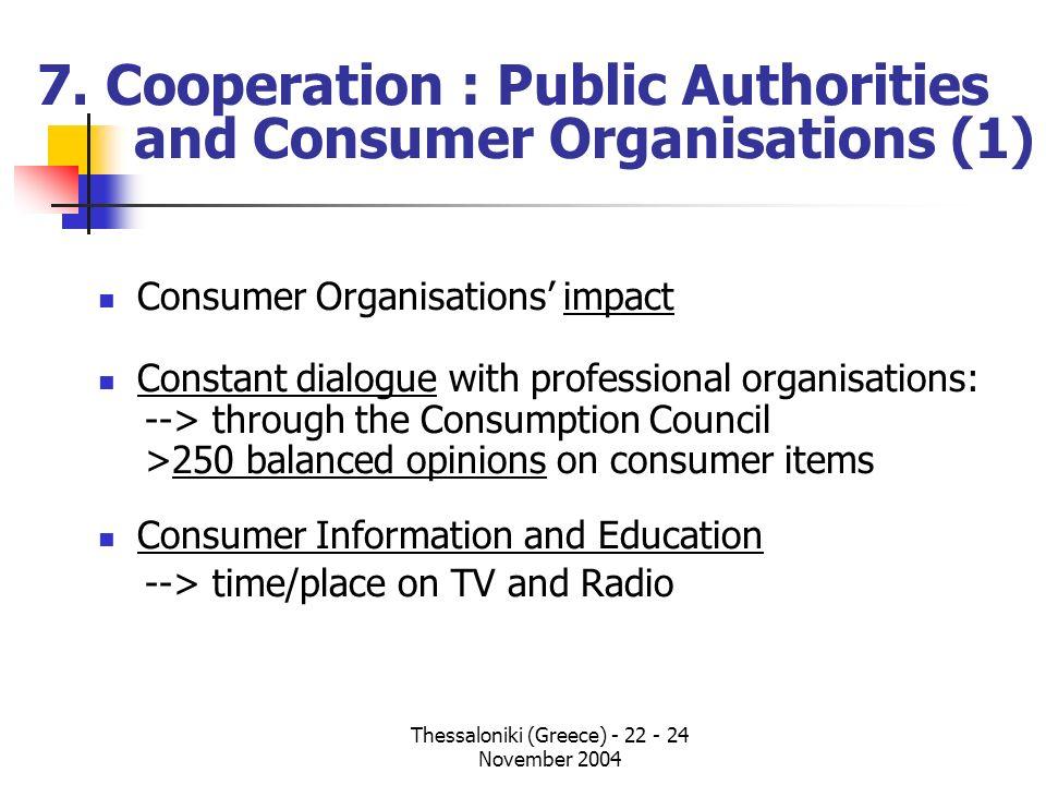 Thessaloniki (Greece) - 22 - 24 November 2004 7. Cooperation : Public Authorities and Consumer Organisations (1) Consumer Organisations impact Constan
